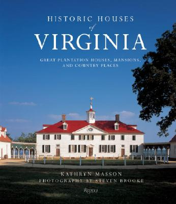Historic Houses of Virginia: Great Plantation Houses, Mansions, and Country Places - Masson, Kathryn, and Brooke, Steven (Photographer), and Loth, Calder (Foreword by)