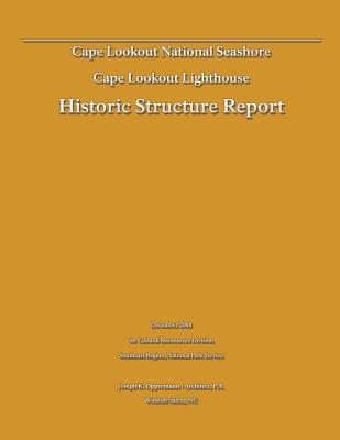 Historic Structure Report: Cape Lookout Lighthouse: Cape Lookout National Seashore - Department of the Interior, U S, and Oppermann, Joseph K