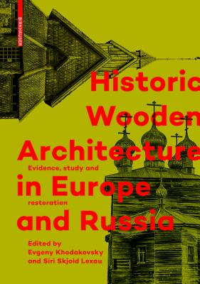 Historic Wooden Architecture in Europe and Russia: Evidence, Study and Restoration - Khodakovsky, Evgeny (Editor), and Skjold Lexau, Siri (Editor)