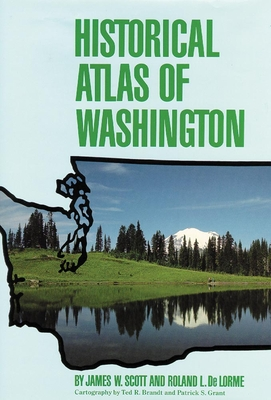 Historical Atlas of Washington - Scott, James W, Dr., and de Lorme, Roland L, Dr., and Brandt, Ted R