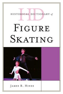 Historical Dictionary of Figure Skating - Hines, James R