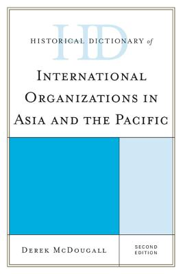 Historical Dictionary of International Organizations in Asia and the Pacific - McDougall, Derek
