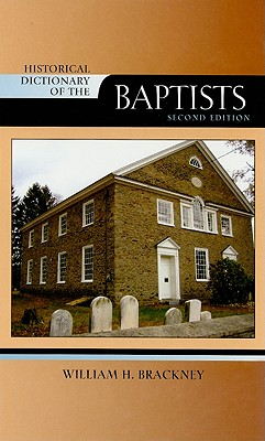 Historical Dictionary of the Baptists - Brackney, William H