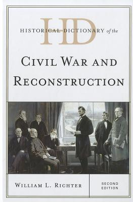 Historical Dictionary of the Civil War and Reconstruction - Richter, William L