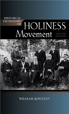 Historical Dictionary of the Holiness Movement - Kostlevy, William (Editor)