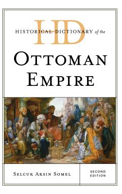 Historical Dictionary of the Ottoman Empire - Somel, Selcuk Aksin