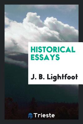 Historical Essays - Lightfoot, J B