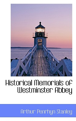 Historical Memorials of Westminster Abbey - Stanley, Arthur Penrhyn