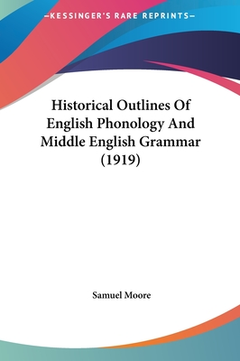 Historical Outlines of English Phonology and Middle English Grammar (1919) - Moore, Samuel