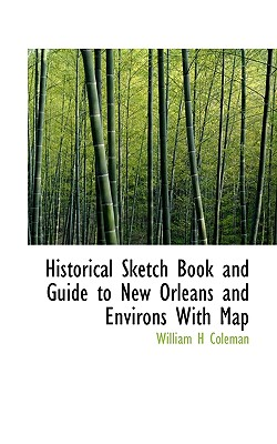 Historical Sketch Book and Guide to New Orleans and Environs with Map - Coleman, William H
