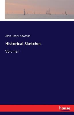 Historical Sketches - Newman, John Henry, Cardinal