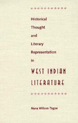 Historical Thought and Literary Representation in West Indian Literature - Wilson-Tagoe, Nana