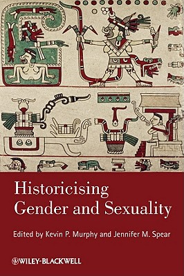 Historicising Gender and Sexuality - Murphy, Kevin P. (Editor), and Spear, Jennifer M. (Editor)