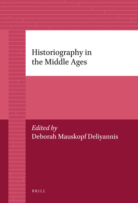 Historiography in the Middle Ages - Deliyannis, Deborah (Editor)