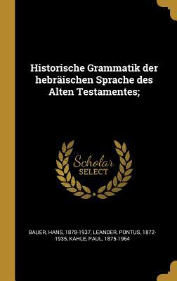 Historische Grammatik Der Hebraischen Sprache Des Alten Testamentes; - Bauer, Hans, and Leander, Pontus, and Kahle, Paul