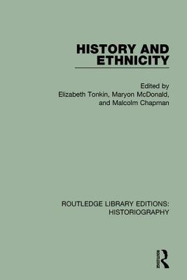 History and Ethnicity - Tonkin, Elizabeth (Editor), and McDonald, Maryon (Editor), and Chapman, Malcolm K. (Editor)
