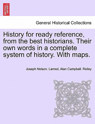 History for Ready Reference, from the Best Historians. Their Own Words in a Complete System of History. with Maps. - Larned, J N, and Reiley, Alan Campbell, and Larned, Joseph Nelson