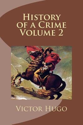 History of a Crime Volume 2 - Hugo, Victor