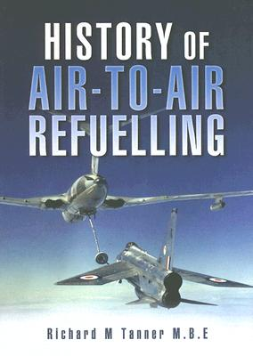 History of Air-To-Air Refuelling - Tanner, R M