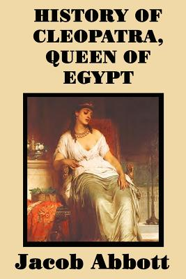 History of Cleopatra, Queen of Egypt - Abbott, Jacob