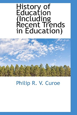 History of Education: Including Recent Trends in Education - R V Curoe, Philip