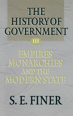 History of Government from the Earliest Times V3 Empires - Finer, and Finer, Samuel E, and Finer, S E