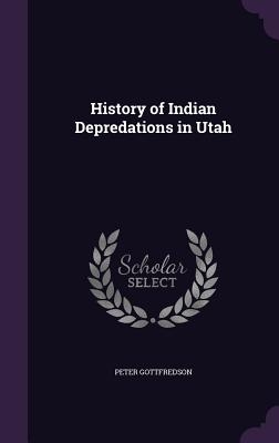 History of Indian Depredations in Utah - Gottfredson, Peter