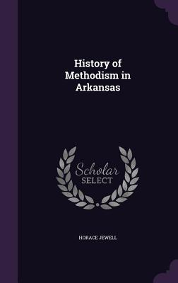 History of Methodism in Arkansas - Jewell, Horace