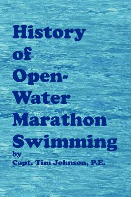 History of Open-Water Marathon Swimming - Johnson, Timothy M, and St Germain, J Amos (Editor)