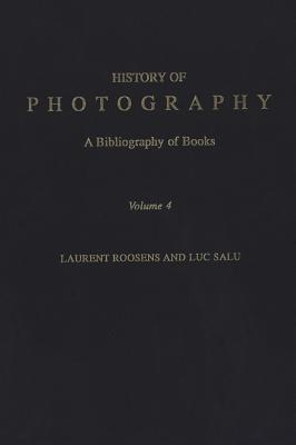 History of Photography: A Bibliography of Books, Volume 4 - Roosens, Laurent