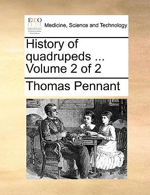 History of Quadrupeds ... Volume 2 of 2 - Pennant, Thomas