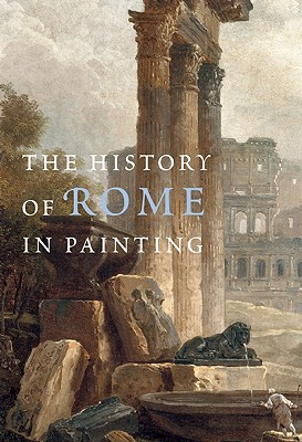 History of Rome in Painting - Champeaux, Jacqueline, and Caracciolo, Maria Teresa (Editor), and Ayala, Roselyne de (Editor)