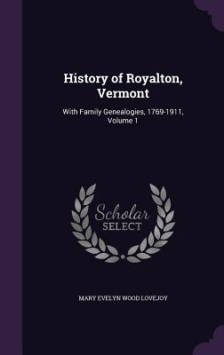 History of Royalton, Vermont: With Family Genealogies, 1769-1911, Volume 1 - Lovejoy, Mary Evelyn Wood
