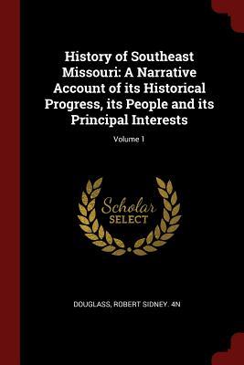 History of Southeast Missouri: A Narrative Account of Its Historical Progress, Its People and Its Principal Interests; Volume 1 - Douglass, Robert Sidney 4n