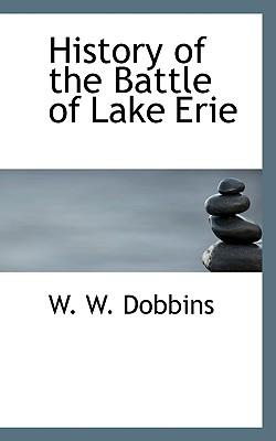 History of the Battle of Lake Erie - Dobbins, William W, and Dobbins, W W