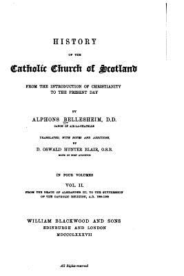History of the Catholic Church of Scotland from the Introduction of Christianity to the Present Day - Bellesheim, Alphons