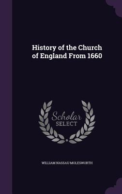 History of the Church of England from 1660 - Molesworth, William Nassau