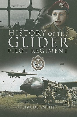History of the Glider Pilot Regiment - Smith, Claude, and Hackett, John (Foreword by)