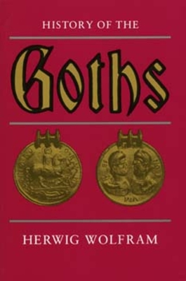 History of the Goths - Wolfram, Herwig, and Dunlap, Thomas (Translated by)