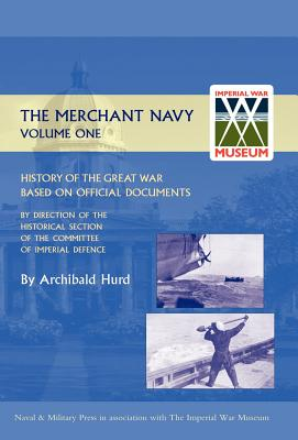 History of the Great War. the Merchant Navy Volume I - Hurd, Archibald