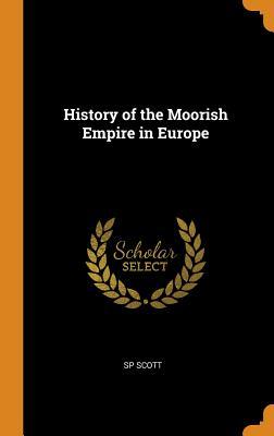 History of the Moorish Empire in Europe - Scott, Sp