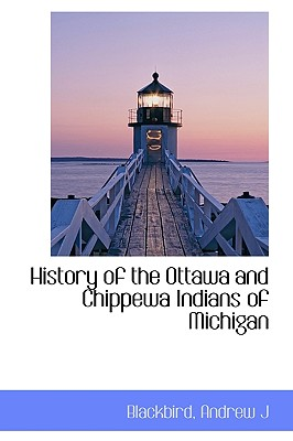 History of the Ottawa and Chippewa Indians of Michigan - J, Blackbird Andrew