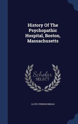 History of the Psychopathic Hospital, Boston, Massachusetts - Briggs, Lloyd Vernon