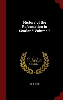 History of the Reformation in Scotland; Volume 2 - Knox, John
