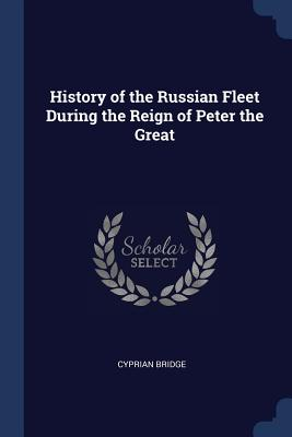 History of the Russian Fleet During the Reign of Peter the Great - Bridge, Cyprian, Sir
