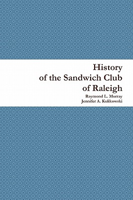 History of the Sandwich Club of Raleigh - Murray, Raymond L, and Kulikowski, Jennifer A
