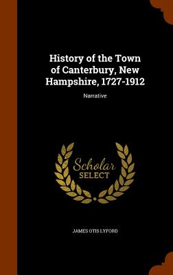 History of the Town of Canterbury, New Hampshire, 1727-1912: Narrative - Lyford, James O