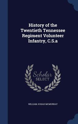 History of the Twentieth Tennessee Regiment Volunteer Infantry, C.S.a - McMurray, William Josiah