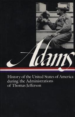 History of the United States of America During the Administrations of Thomas Jefferson - Adams, Henry