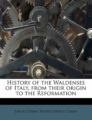 History of the Waldenses of Italy, from Their Origin to the Reformation - Comba, Emilio